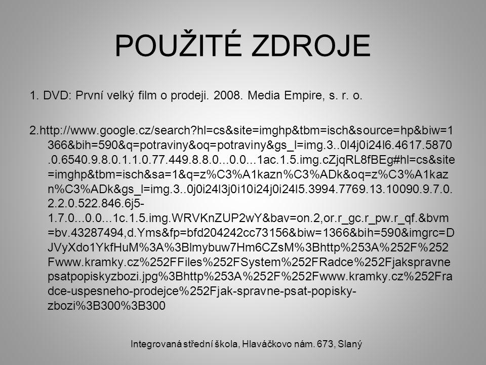 POUŽITÉ ZDROJE 1. DVD: První velký film o prodeji. 2008. Media Empire, s. r. o. 2.http://www.google.cz/search?hl=cs&site=imghp&tbm=isch&source=hp&biw=