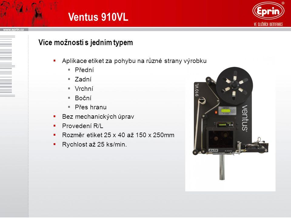 Ventus 910VL Více možností s jedním typem  Aplikace etiket za pohybu na různé strany výrobku  Přední  Zadní  Vrchní  Boční  Přes hranu  Bez mechanických úprav  Provedení R/L  Rozměr etiket 25 x 40 až 150 x 250mm  Rychlost až 25 ks/min.