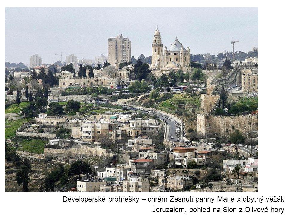 Developerské prohřešky – chrám Zesnutí panny Marie x obytný věžák Jeruzalém, pohled na Sion z Olivové hory