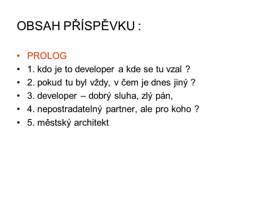 OBSAH PŘÍSPĚVKU : PROLOG 1. kdo je to developer a kde se tu vzal .