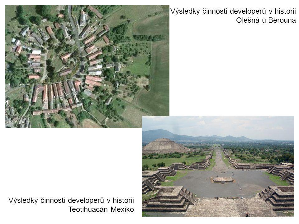 Výsledky činnosti developerů v historii Olešná u Berouna Výsledky činnosti developerů v historii Teotihuacán Mexiko