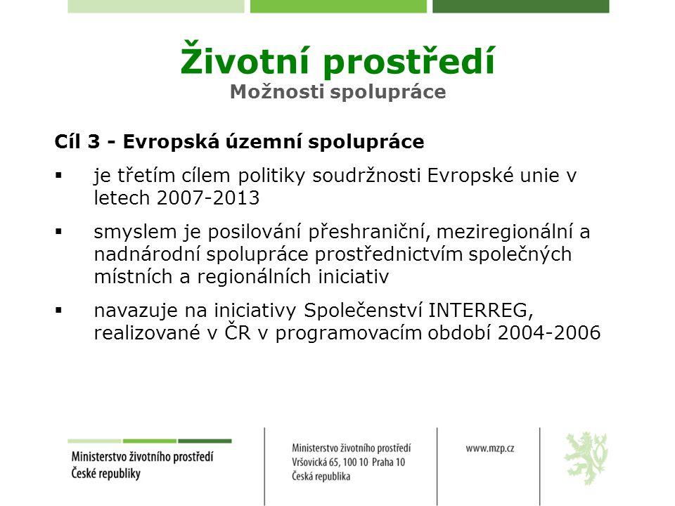 Cíl 3 - Evropská územní spolupráce  je třetím cílem politiky soudržnosti Evropské unie v letech 2007-2013  smyslem je posilování přeshraniční, meziregionální a nadnárodní spolupráce prostřednictvím společných místních a regionálních iniciativ  navazuje na iniciativy Společenství INTERREG, realizované v ČR v programovacím období 2004-2006 Životní prostředí Možnosti spolupráce