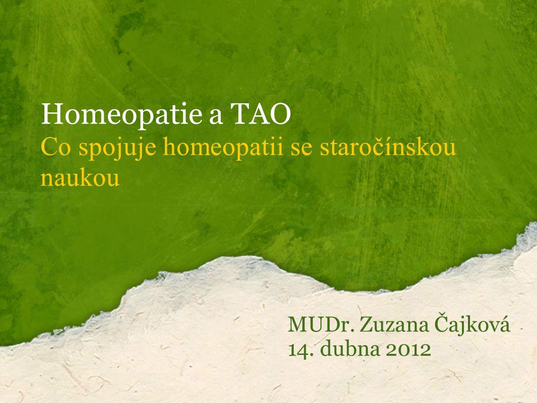 Homeopatie a TAO Co spojuje homeopatii se staročínskou naukou MUDr. Zuzana Čajková 14. dubna 2012