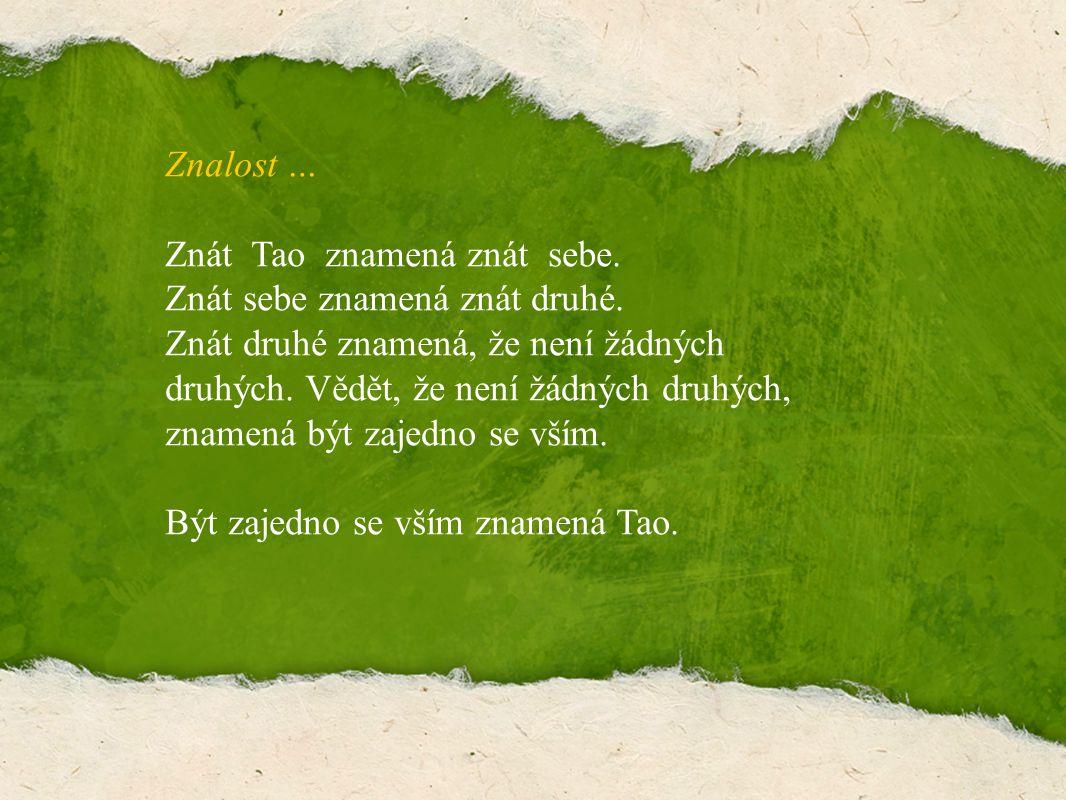 Znalost … Znát Tao znamená znát sebe. Znát sebe znamená znát druhé.