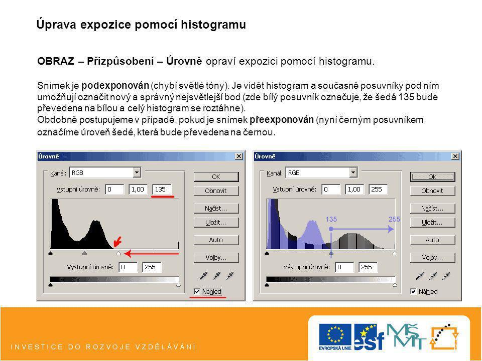 Úprava expozice pomocí histogramu OBRAZ – Přizpůsobení – Úrovně opraví expozici pomocí histogramu. Snímek je podexponován (chybí světlé tóny). Je vidě