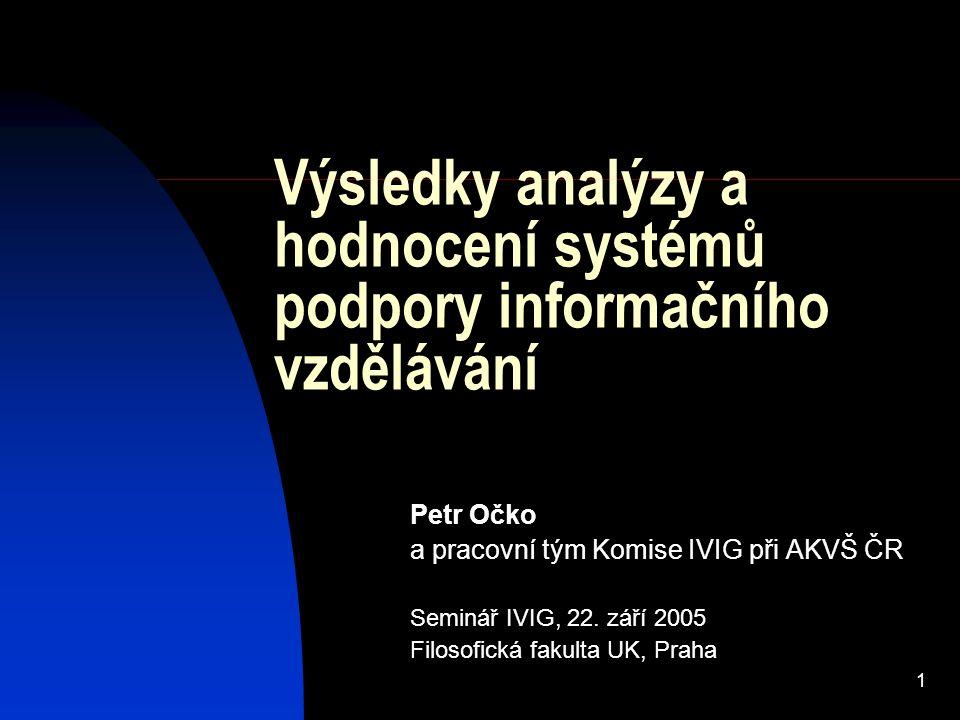 1 Výsledky analýzy a hodnocení systémů podpory informačního vzdělávání Petr Očko a pracovní tým Komise IVIG při AKVŠ ČR Seminář IVIG, 22.