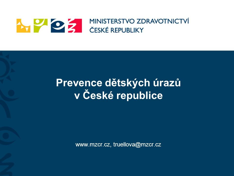 Prevence dětských úrazů v České republice www.mzcr.cz, truellova@mzcr.cz