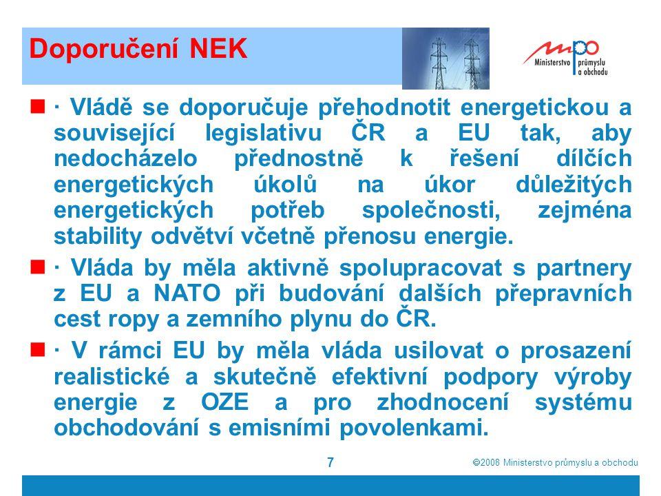  2008  Ministerstvo průmyslu a obchodu 7 Doporučení NEK · Vládě se doporučuje přehodnotit energetickou a související legislativu ČR a EU tak, aby nedocházelo přednostně k řešení dílčích energetických úkolů na úkor důležitých energetických potřeb společnosti, zejména stability odvětví včetně přenosu energie.