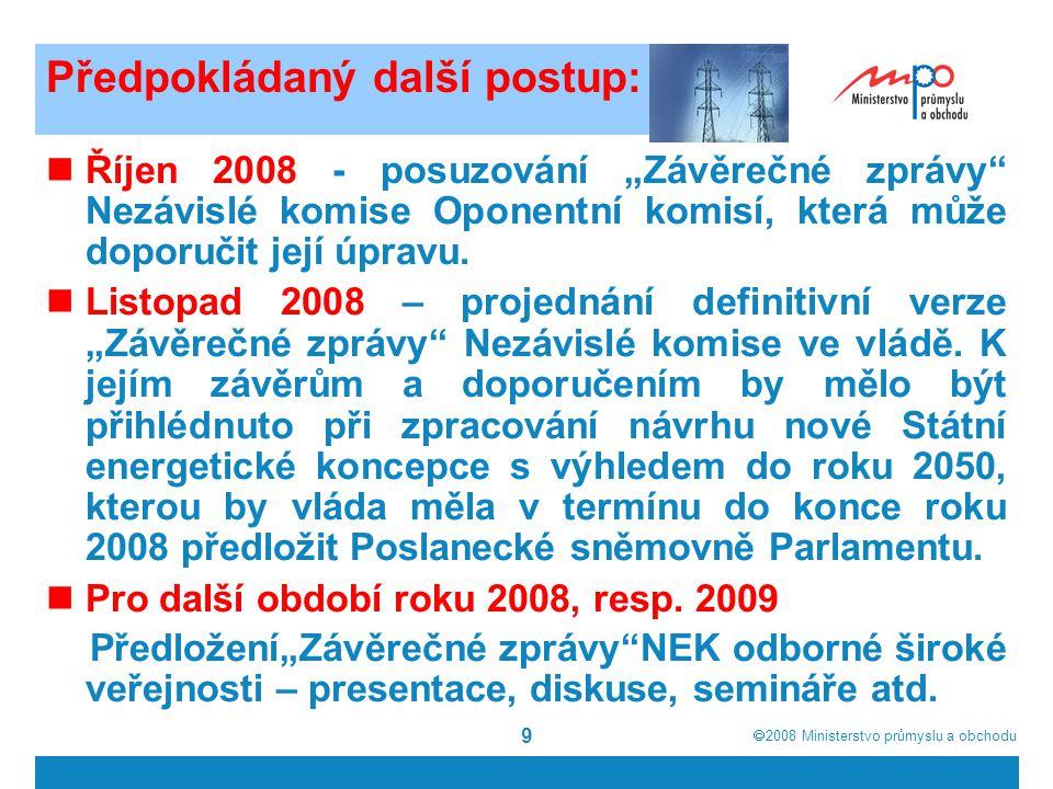 """ 2008  Ministerstvo průmyslu a obchodu 9 Předpokládaný další postup: Říjen 2008 - posuzování """"Závěrečné zprávy Nezávislé komise Oponentní komisí, která může doporučit její úpravu."""