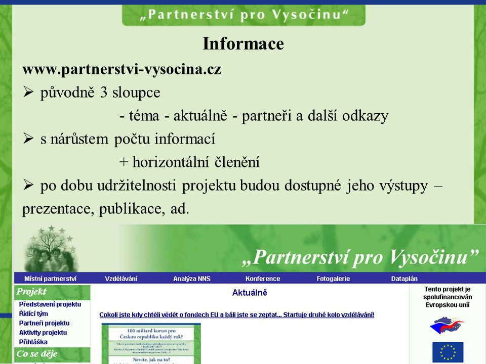 Informace www.partnerstvi-vysocina.cz  původně 3 sloupce - téma - aktuálně - partneři a další odkazy  s nárůstem počtu informací + horizontální členění  po dobu udržitelnosti projektu budou dostupné jeho výstupy – prezentace, publikace, ad.