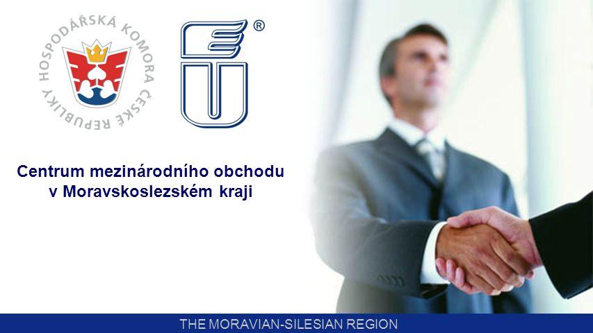 THE MORAVIAN-SILESIAN REGION Služby Krajské hospodářské komory zaměřené na zahraniční obchod Podpora účasti na specializovaných veletrzích a výstavách v zahraničí Certifikáty o původu Karnety ATA – dočasné vyvezení zboží osvobozené od cla REM CzechTrade Enterprise europe network (založení firmy v EU, vysílání pracovníků do EU, legislativa, cla, veřejné zakázky…) Centrum mezinárodního obchodu