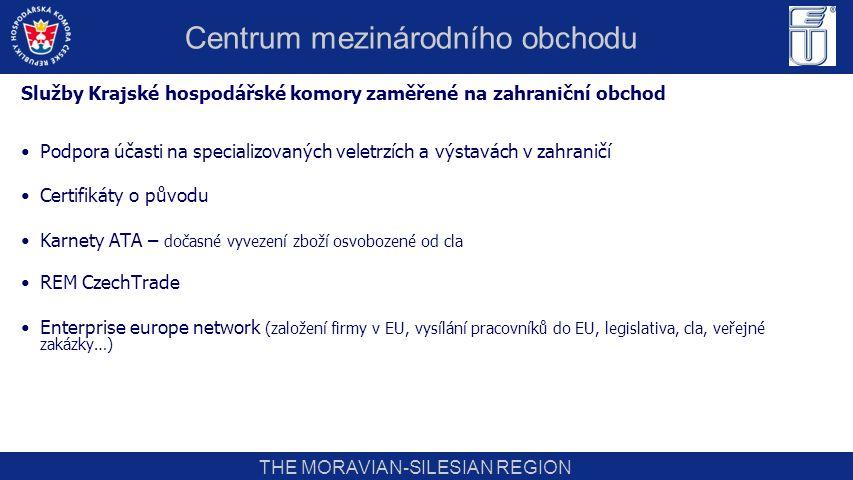 THE MORAVIAN-SILESIAN REGION Služby Krajské hospodářské komory zaměřené na zahraniční obchod Podpora účasti na specializovaných veletrzích a výstavách