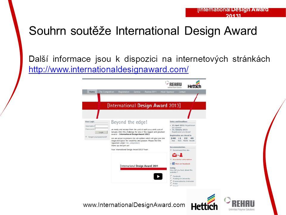 [International Design Award 2013] www.InternationalDesignAward.com Souhrn soutěže International Design Award Další informace jsou k dispozici na internetových stránkách http://www.internationaldesignaward.com/ http://www.internationaldesignaward.com/