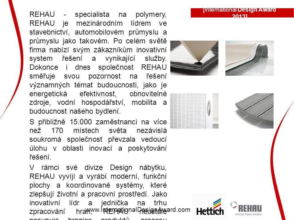 [International Design Award 2013] www.InternationalDesignAward.com REHAU - specialista na polymery, REHAU je mezinárodním lídrem ve stavebnictví, automobilovém průmyslu a průmyslu jako takovém.