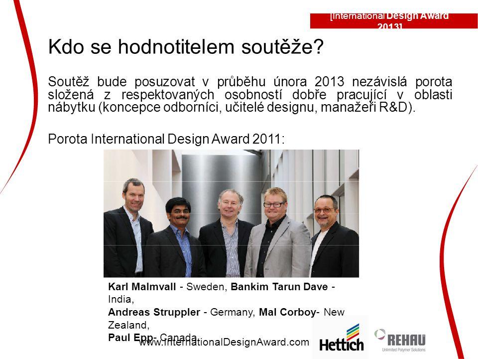 [International Design Award 2013] www.InternationalDesignAward.com Kdo se hodnotitelem soutěže? Soutěž bude posuzovat v průběhu února 2013 nezávislá p