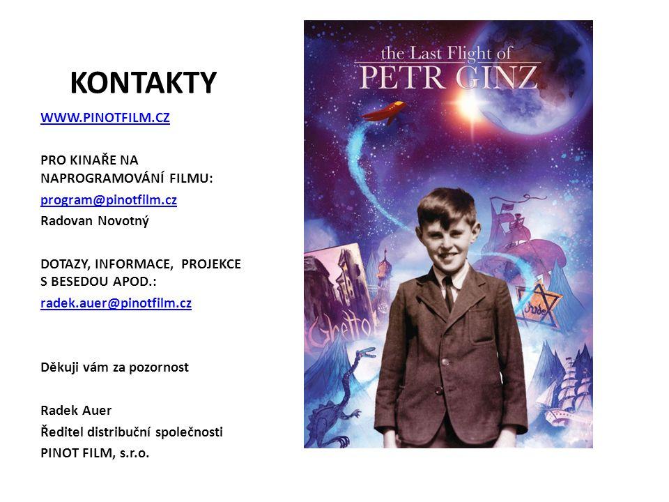 KONTAKTY WWW.PINOTFILM.CZ PRO KINAŘE NA NAPROGRAMOVÁNÍ FILMU: program@pinotfilm.cz Radovan Novotný DOTAZY, INFORMACE, PROJEKCE S BESEDOU APOD.: radek.auer@pinotfilm.cz Děkuji vám za pozornost Radek Auer Ředitel distribuční společnosti PINOT FILM, s.r.o.