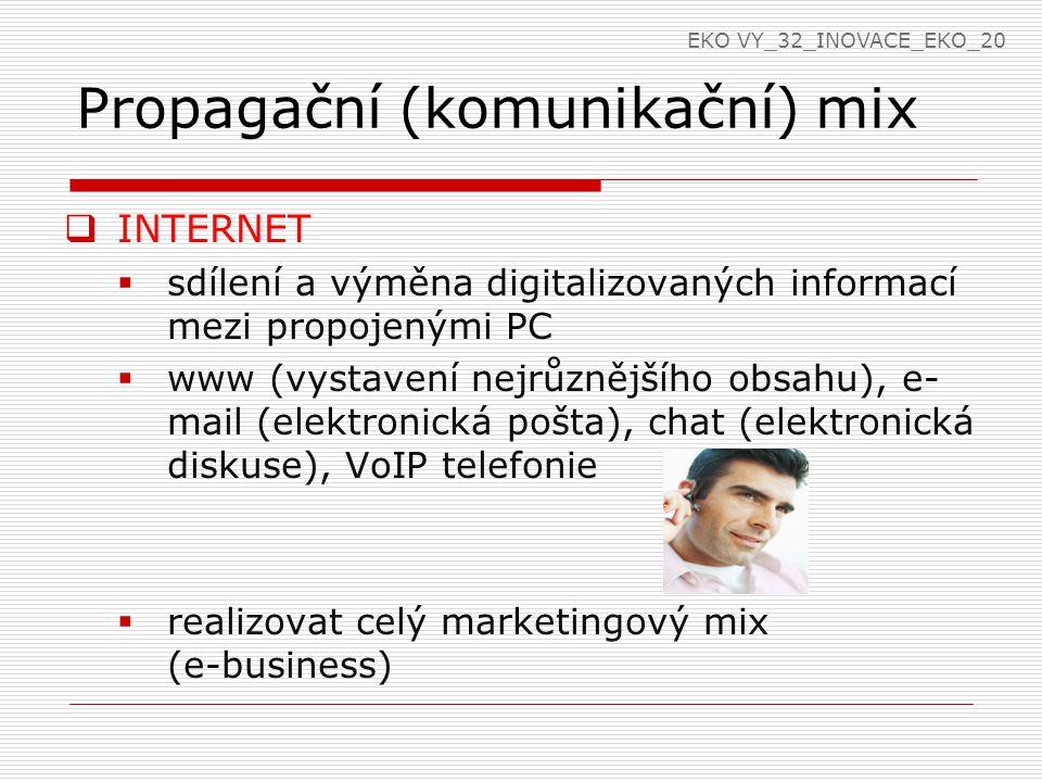 Propagační (komunikační) mix  INTERNET  sdílení a výměna digitalizovaných informací mezi propojenými PC  www (vystavení nejrůznějšího obsahu), e- mail (elektronická pošta), chat (elektronická diskuse), VoIP telefonie  realizovat celý marketingový mix (e-business) EKO VY_32_INOVACE_EKO_20