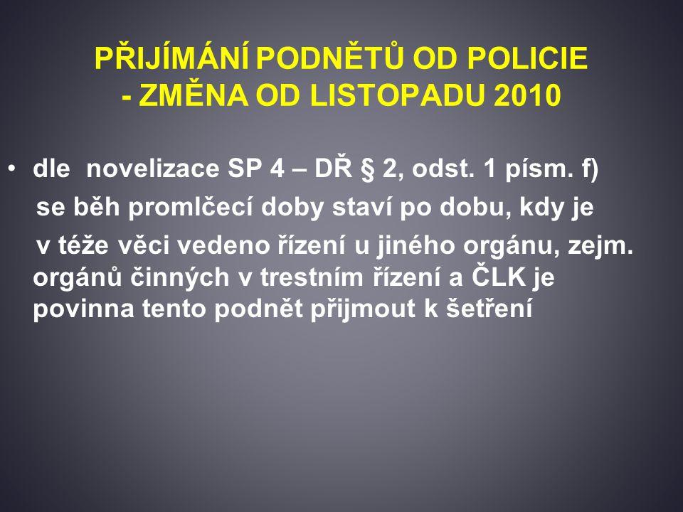 PŘIJÍMÁNÍ PODNĚTŮ OD POLICIE - ZMĚNA OD LISTOPADU 2010 dle novelizace SP 4 – DŘ § 2, odst.