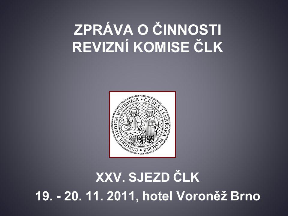 ZPRÁVA O ČINNOSTI REVIZNÍ KOMISE ČLK XXV. SJEZD ČLK 19. - 20. 11. 2011, hotel Voroněž Brno