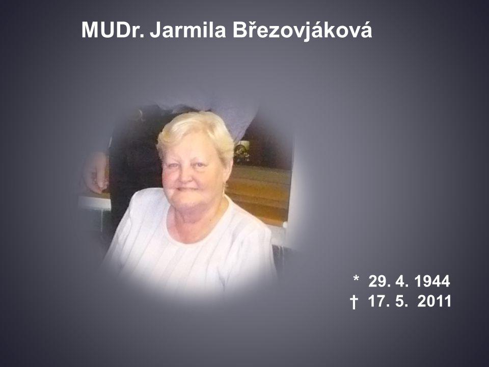 * 29. 4. 1944 † 17. 5. 2011 MUDr. Jarmila Březovjáková