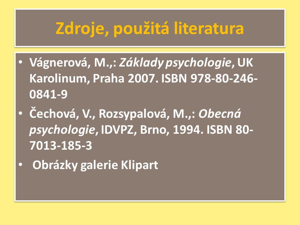 Zdroje, použitá literatura Vágnerová, M.,: Základy psychologie, UK Karolinum, Praha 2007.
