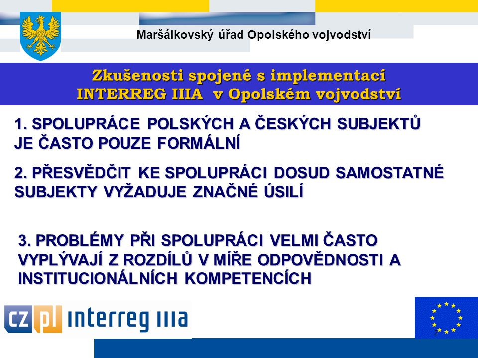 Maršálkovský úřad Opolského vojvodství 2 Zkušenosti spojené s implementací INTERREG IIIA v Opolském vojvodství 1.