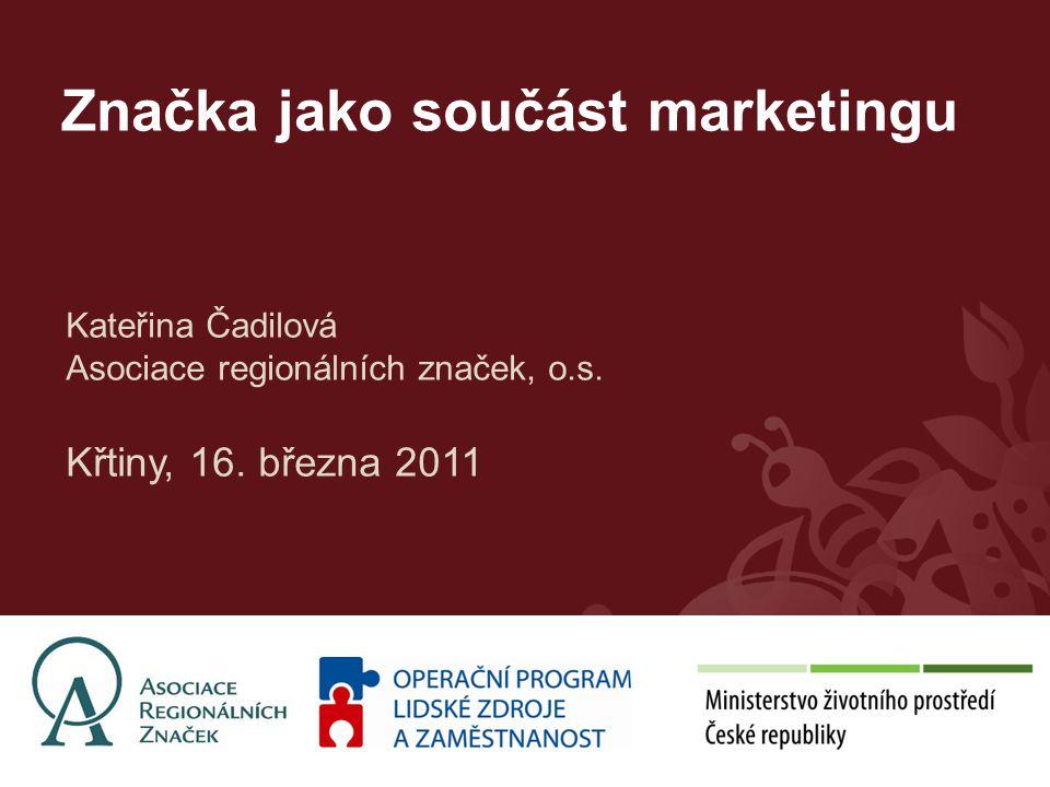 Značka jako součást marketingu Kateřina Čadilová Asociace regionálních značek, o.s.