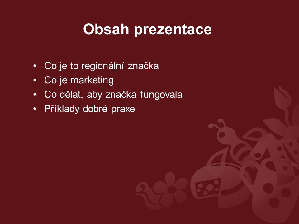 Obsah prezentace Co je to regionální značka Co je marketing Co dělat, aby značka fungovala Příklady dobré praxe