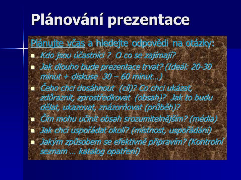 Plánování prezentace Plánujte včas a hledejte odpovědi na otázky: Kdo jsou účastníci ? O co se zajímají? Kdo jsou účastníci ? O co se zajímají? Jak dl