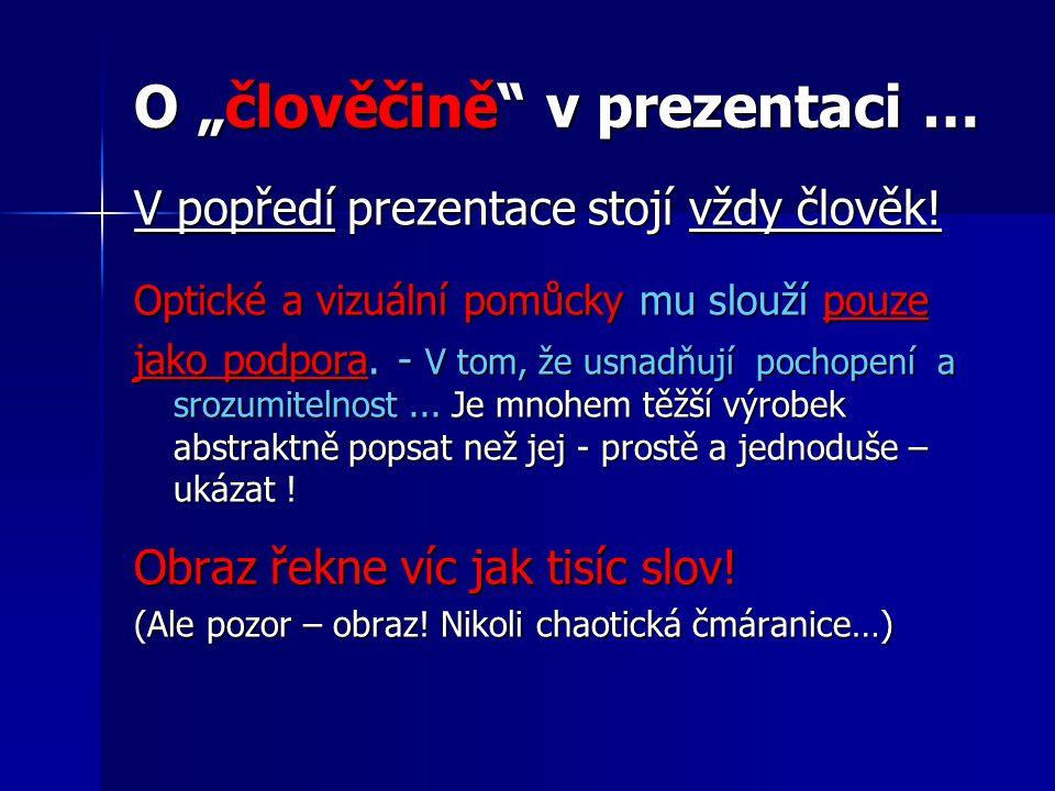 """O """"člověčině"""" v prezentaci … V popředí prezentace stojí vždy člověk! Optické a vizuální pomůcky mu slouží pouze jako podpora. - V tom, že usnadňují po"""