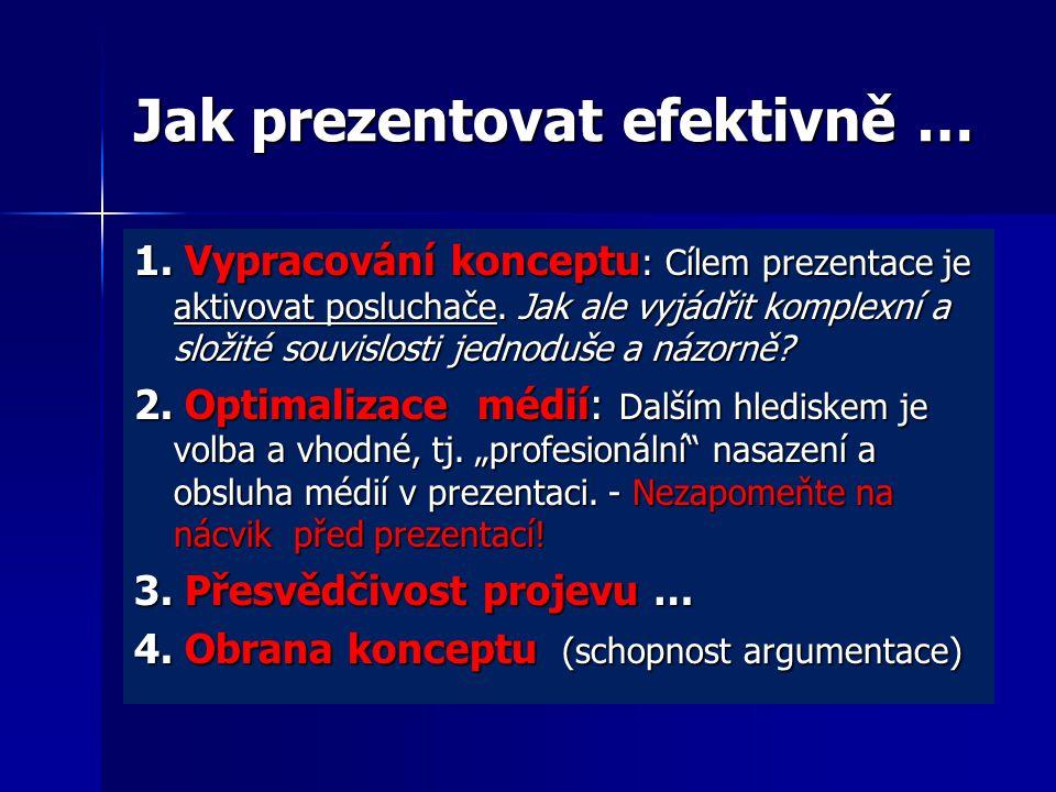 Jak prezentovat efektivně … 1. Vypracování konceptu : Cílem prezentace je aktivovat posluchače. Jak ale vyjádřit komplexní a složité souvislosti jedno