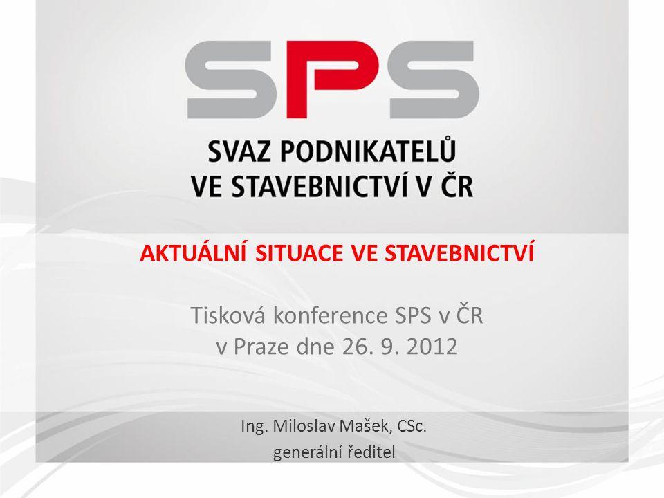 AKTUÁLNÍ SITUACE VE STAVEBNICTVÍ Tisková konference SPS v ČR v Praze dne 26.