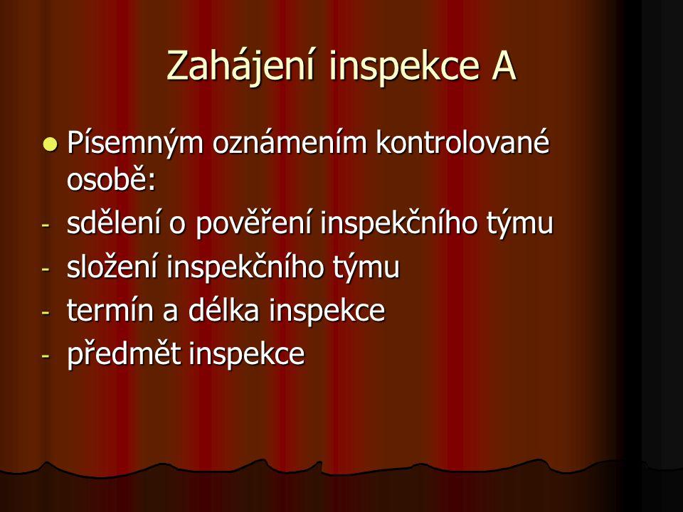 Zahájení inspekce A Písemným oznámením kontrolované osobě: Písemným oznámením kontrolované osobě: - sdělení o pověření inspekčního týmu - složení insp
