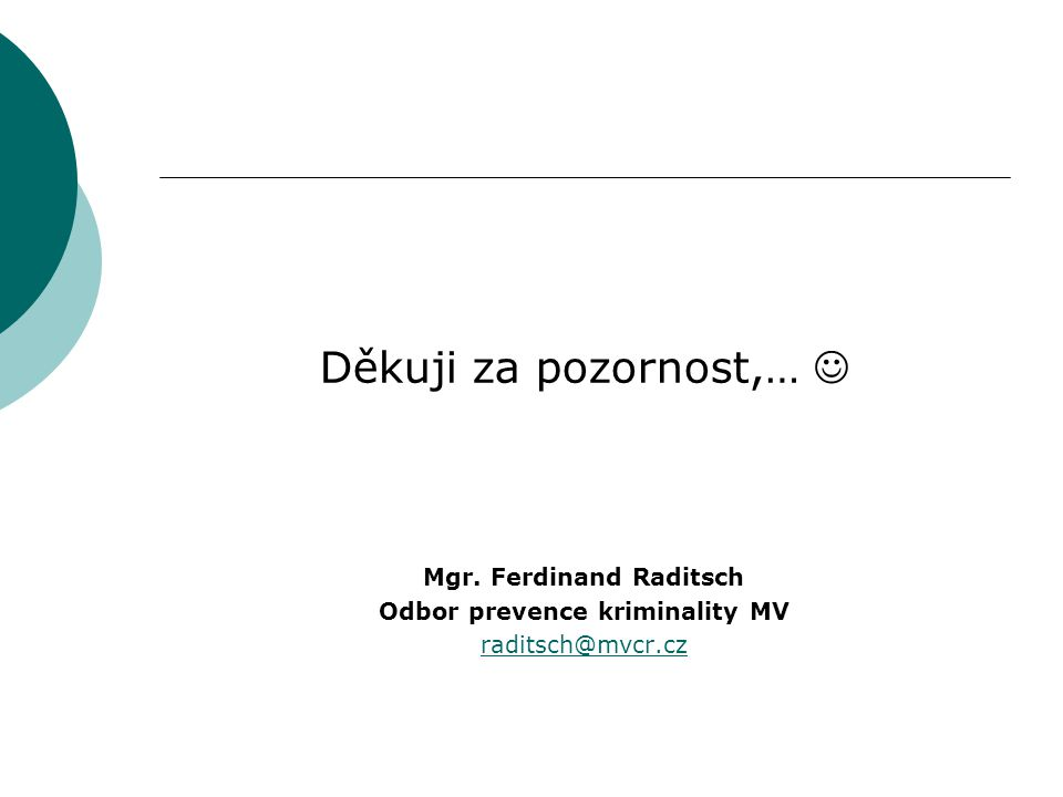 Děkuji za pozornost,… Mgr. Ferdinand Raditsch Odbor prevence kriminality MV raditsch@mvcr.cz