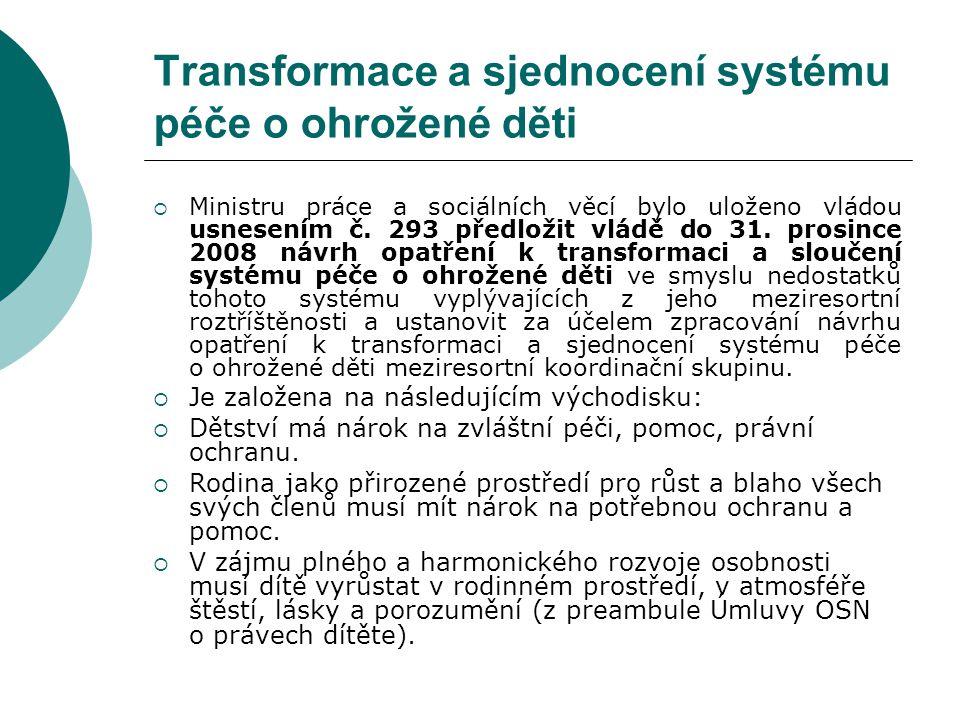 Transformace a sjednocení systému péče o ohrožené děti  Ministru práce a sociálních věcí bylo uloženo vládou usnesením č.