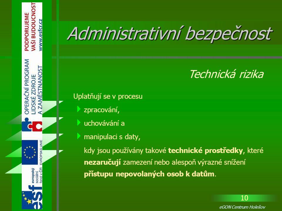 10 eGON Centrum Holešov Uplatňují se v procesu  zpracování,  uchovávání a  manipulaci s daty, kdy jsou používány takové technické prostředky, které