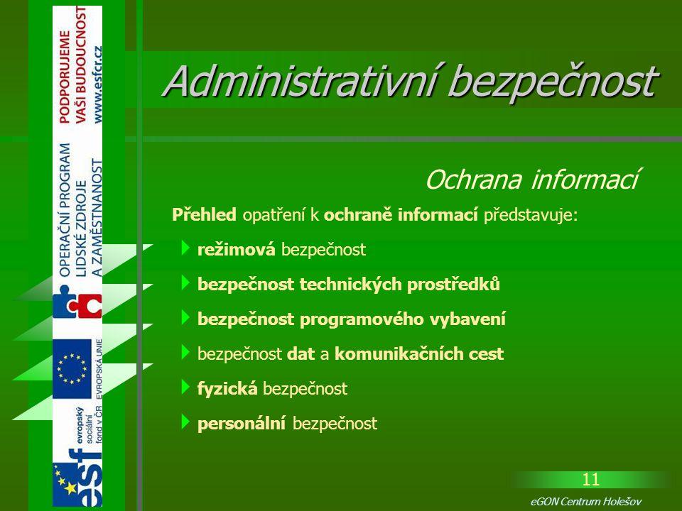 11 eGON Centrum Holešov Přehled opatření k ochraně informací představuje:  režimová bezpečnost  bezpečnost technických prostředků  bezpečnost progr