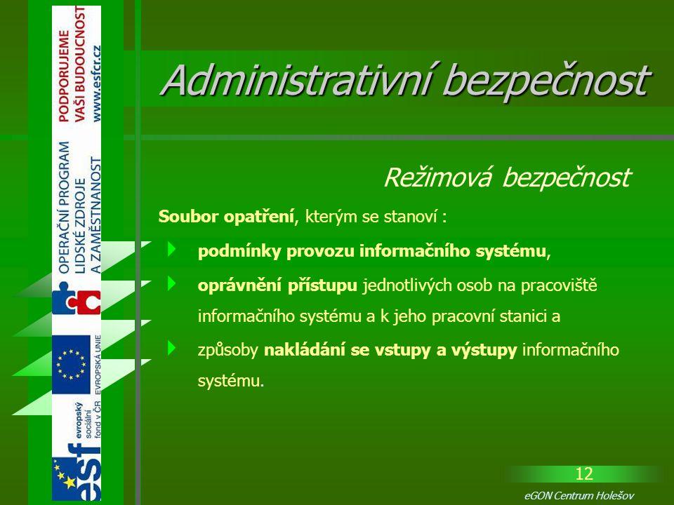 12 eGON Centrum Holešov Soubor opatření, kterým se stanoví :  podmínky provozu informačního systému,  oprávnění přístupu jednotlivých osob na pracov
