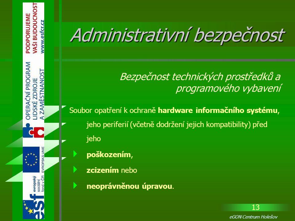 13 eGON Centrum Holešov Soubor opatření k ochraně hardware informačního systému, jeho periferií (včetně dodržení jejich kompatibility) před jeho  poš