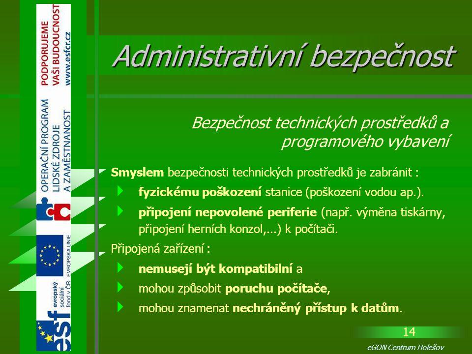 14 eGON Centrum Holešov Smyslem bezpečnosti technických prostředků je zabránit :  fyzickému poškození stanice (poškození vodou ap.).  připojení nepo