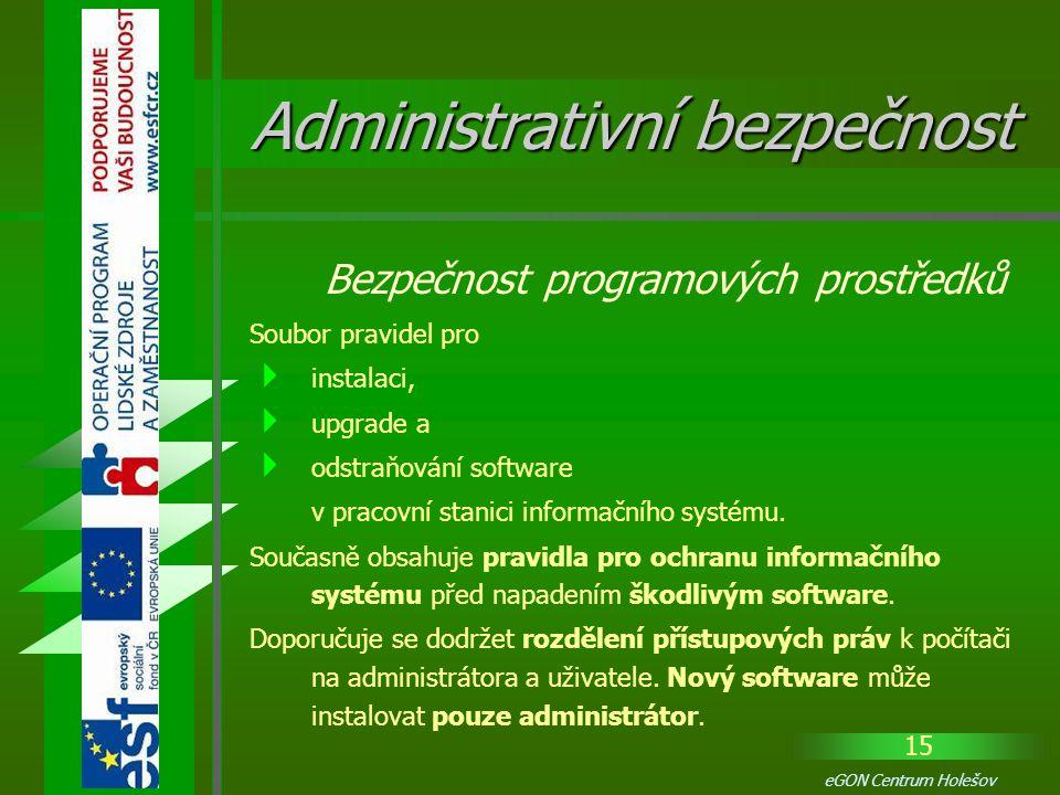 15 eGON Centrum Holešov Soubor pravidel pro  instalaci,  upgrade a  odstraňování software v pracovní stanici informačního systému. Současně obsahuj