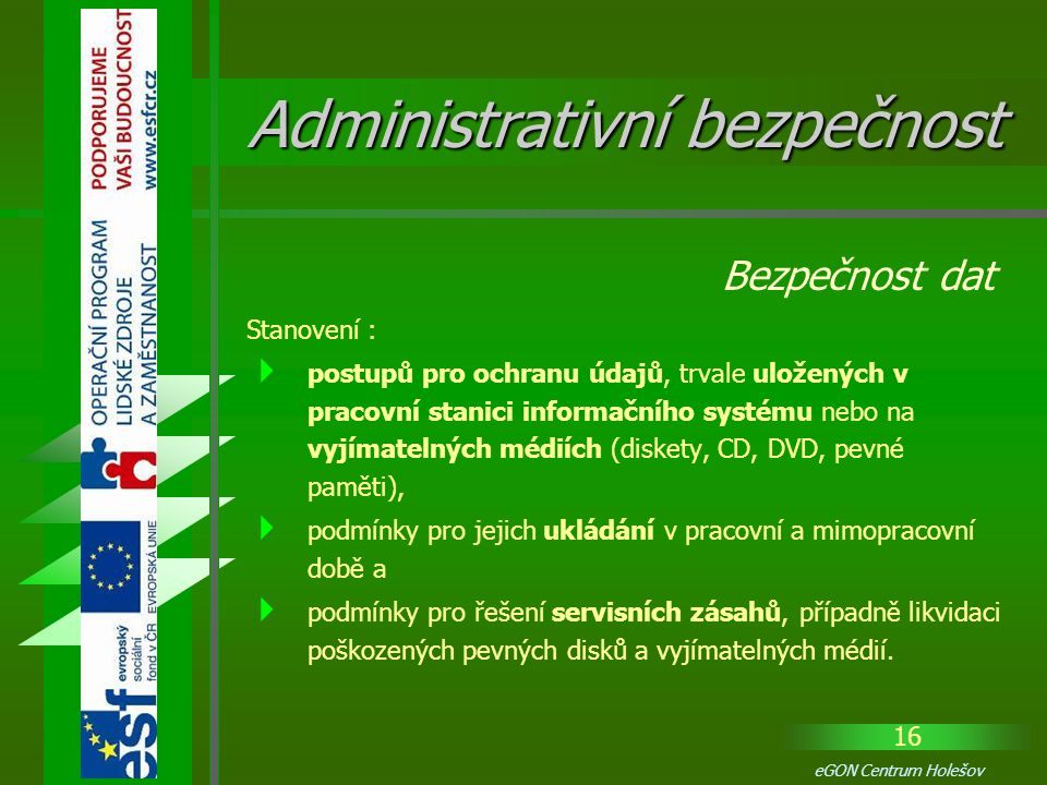 16 eGON Centrum Holešov Stanovení :  postupů pro ochranu údajů, trvale uložených v pracovní stanici informačního systému nebo na vyjímatelných médiíc