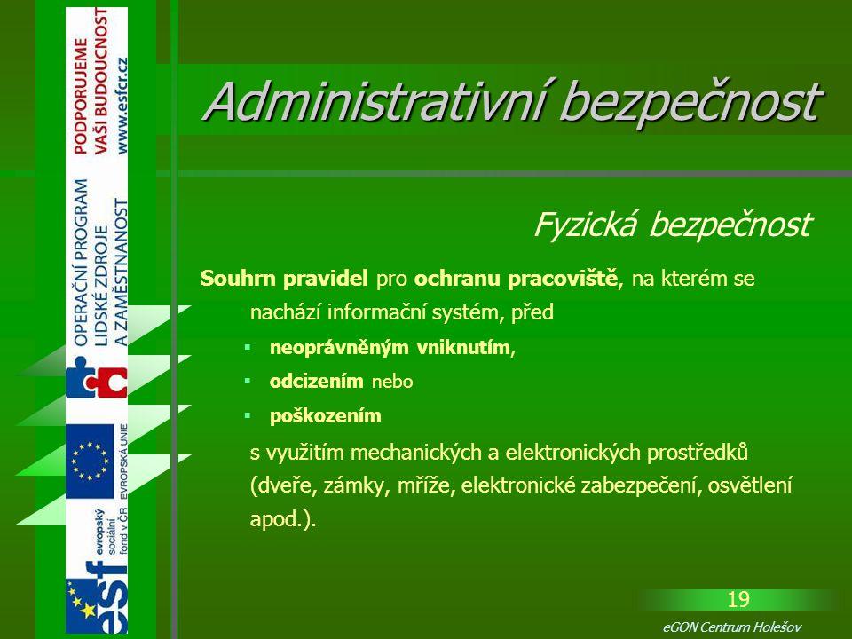 19 eGON Centrum Holešov Souhrn pravidel pro ochranu pracoviště, na kterém se nachází informační systém, před  neoprávněným vniknutím,  odcizením neb