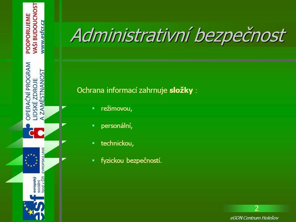 2 eGON Centrum Holešov Ochrana informací zahrnuje složky :  režimovou,  personální,  technickou,  fyzickou bezpečností. Administrativní bezpečnost