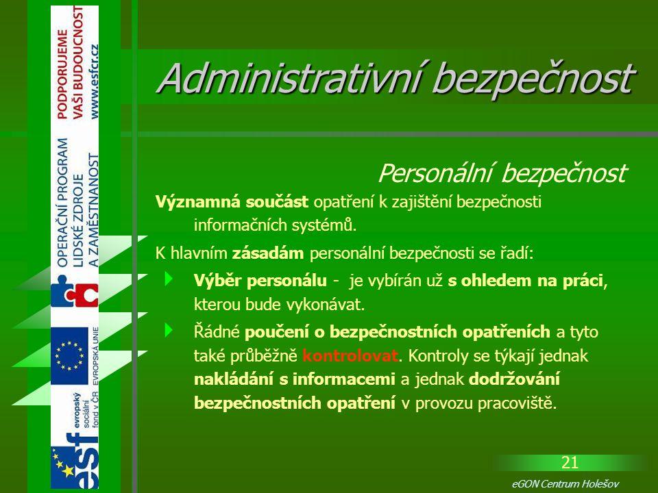 21 eGON Centrum Holešov Významná součást opatření k zajištění bezpečnosti informačních systémů. K hlavním zásadám personální bezpečnosti se řadí:  Vý