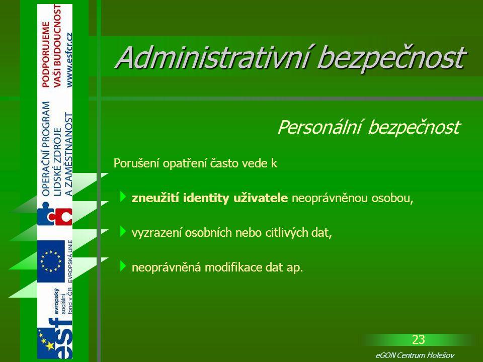 23 eGON Centrum Holešov Porušení opatření často vede k  zneužití identity uživatele neoprávněnou osobou,  vyzrazení osobních nebo citlivých dat,  n