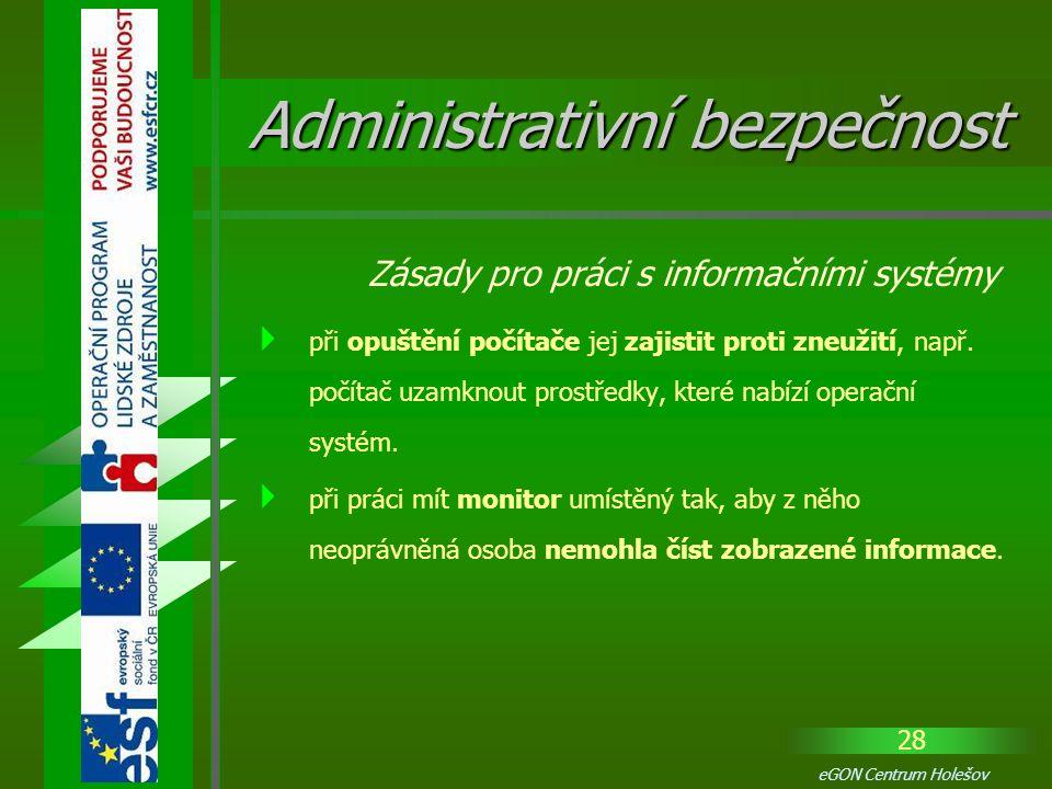 28 eGON Centrum Holešov  při opuštění počítače jej zajistit proti zneužití, např. počítač uzamknout prostředky, které nabízí operační systém.  při p