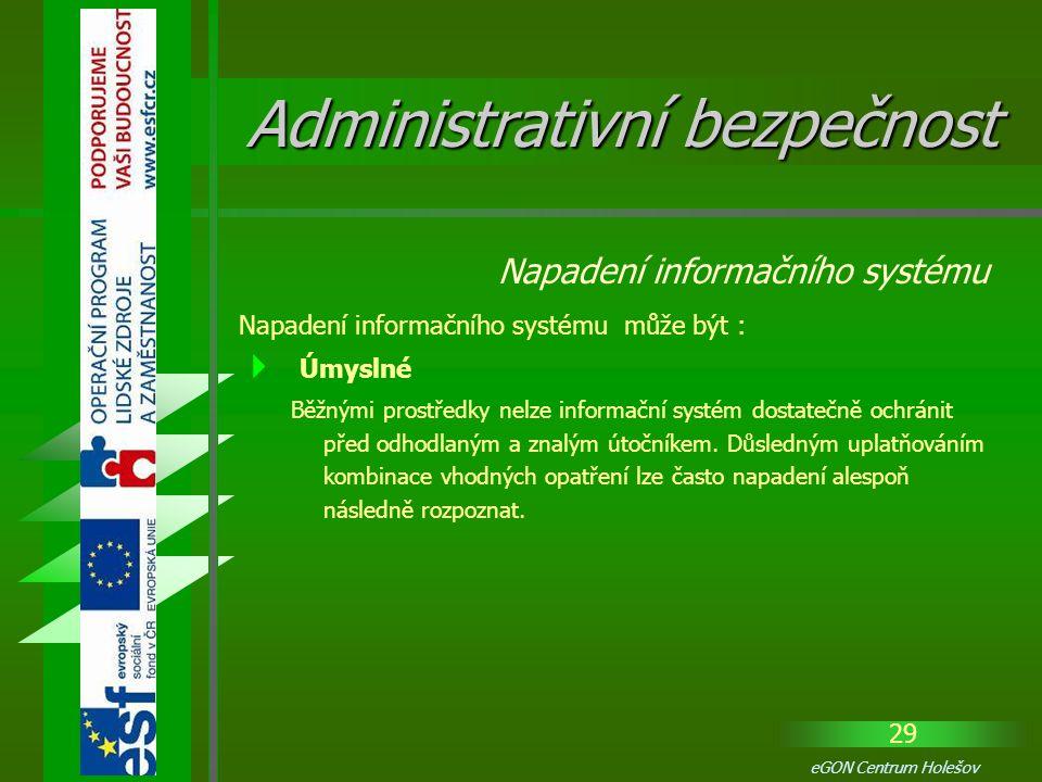 29 eGON Centrum Holešov Napadení informačního systému může být :  Úmyslné Běžnými prostředky nelze informační systém dostatečně ochránit před odhodla