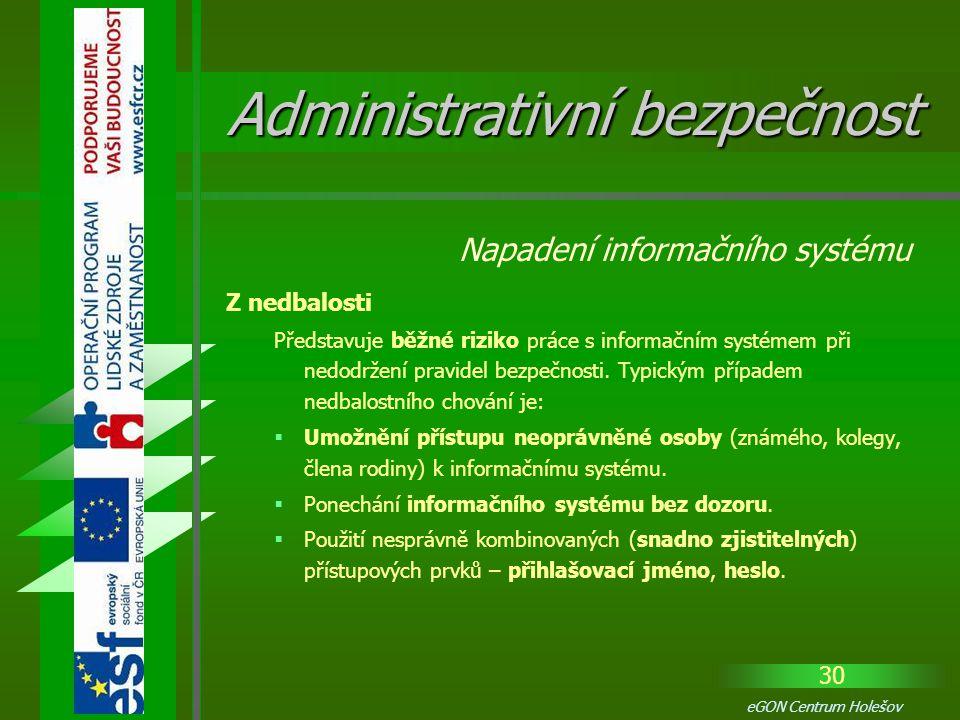 30 eGON Centrum Holešov Z nedbalosti Představuje běžné riziko práce s informačním systémem při nedodržení pravidel bezpečnosti. Typickým případem nedb