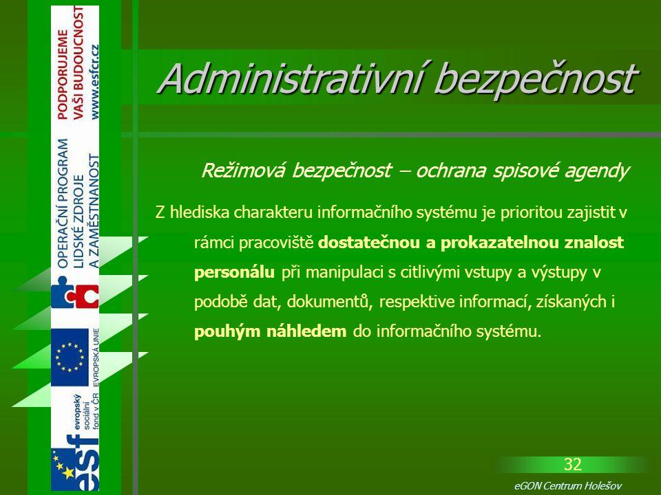 32 eGON Centrum Holešov Z hlediska charakteru informačního systému je prioritou zajistit v rámci pracoviště dostatečnou a prokazatelnou znalost person